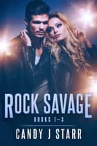 Rock Savage - Books 1-3 ebook by Candy J Starr
