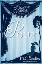 Polly - Edwardian Candlelight 1 ebook by M.C. Beaton