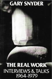 The Real Work: Interviews and Talks, 1964-79 ebook by William Scott McLean,Gary Snyder