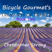 Bicycle Gourmet's Treasures of France - Book Two audiobook by Christopher Strong
