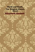 North and South, The Original Classic Novel ebook by Elizabeth Gaskell