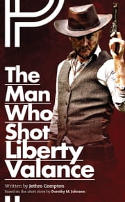 The Man Who Shot Liberty Valance ebook by Jethro Compton