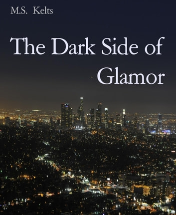 "The Dark Side of Glamor - Outtake zu ""Loving Silver"" eBook by M.S. Kelts"