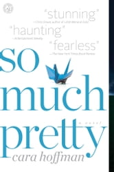 So Much Pretty - A Novel ebook by Cara Hoffman