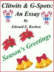 Clitwits & G-Spots: An Essay ebook by Edward E. Rochon