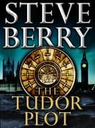The Tudor Plot: A Cotton Malone Novella ebook by Steve Berry