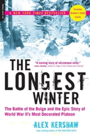The Longest Winter - The Battle of the Bulge and the Epic Story of World War II's Most Decorated Platoon ebook by Alex Kershaw