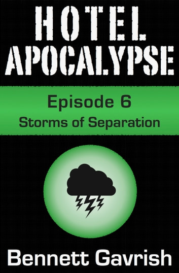 Hotel Apocalypse #6: Storms of Separation ebook by Bennett Gavrish