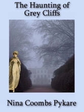 The Haunting of Grey Cliffs ebook by Nina Coombs Pykare
