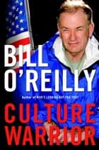 Culture Warrior ebook by Bill O'Reilly