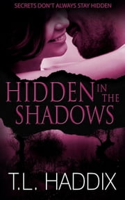 Hidden in the Shadows - Shadows Collection, #4 ebook by T. L. Haddix