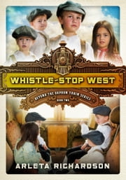 Whistle-Stop West ebook by Arleta Richardson