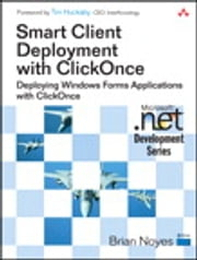 Smart Client Deployment with ClickOnce - Deploying Windows Forms Applications with ClickOnce ebook by Brian Noyes