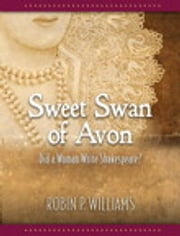Sweet Swan of Avon - Did a Woman Write Shakespeare? ebook by Robin Williams