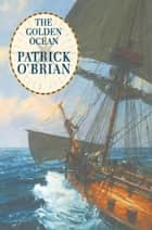 The Golden Ocean ebook by Patrick O'Brian