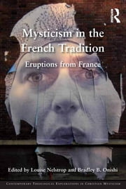 Mysticism in the French Tradition - Eruptions from France ebook by Louise Nelstrop,Bradley B. Onishi