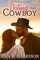 Dating the Cowboy ebook by Ann B. Harrison