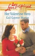 Her Valentine Hero (Mills & Boon Love Inspired) eBook by Gail Gaymer Martin