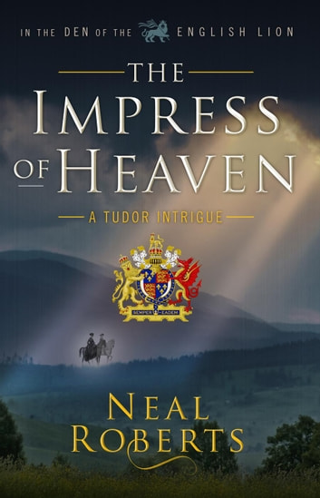 The Impress of Heaven - In the Den of the English Lion, #2 ebook by Neal Roberts