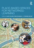 Place-Based Spaces for Networked Learning ebook by Lucila Carvalho,Peter Goodyear,Maarten de Laat