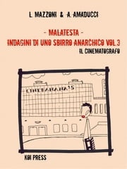 Malatesta - Indagini di uno sbirro anarchico (Vol.3) - Il cinematografo ebook by Lorenzo Mazzoni, Andrea Amaducci