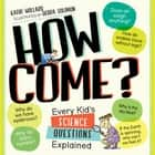 How Come? - Every Kid's Science Questions Explained ebook by Kathy Wollard