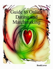 Guide to Online Dating and Matchmaking ebook by BookLover