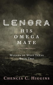 Lenora: His Omega Mate - Wolves Of West Texas, #2 ebook by Chencia C. Higgins