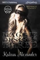 Maggie Desires Three ebook by Kalissa Alexander