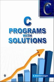 C Programs with Solutions - 100% Pure Adrenaline ebook by S. Anandamurugan