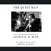 The Quiet Man - The Indispensable Presidency of George H.W. Bush audiobook by John H. Sununu