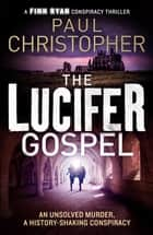 The Lucifer Gospel ebook by Paul Christopher