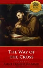 Meditations on the Way of the Cross (Stations of the Cross) ebook by St. Francis of Assisi, Wyatt North