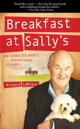 Breakfast at Sally's - One Homeless Man's Inspirational Journey ebook by Richard LeMieux