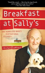 Breakfast at Sally's - One Homeless Man's Inspirational Journey ebook by Richard LeMieux,Michael Gordon