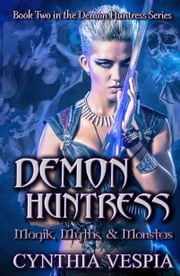 Demon Huntress 2: Magik, Myths, & Monsters ebook by Cynthia Vespia