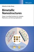 Bimetallic Nanostructures - Shape-Controlled Synthesis for Catalysis, Plasmonics, and Sensing Applications ebook by Ya-Wen Zhang