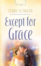 Except For Grace ebook by Terry Fowler