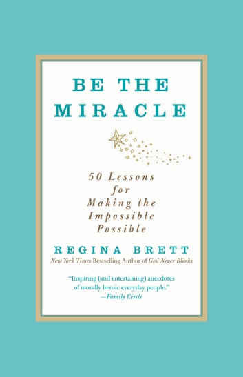 Be the miracle ebook by regina brett 9781455505975 rakuten kobo be the miracle 50 lessons for making the impossible possible ebook by regina brett fandeluxe Document