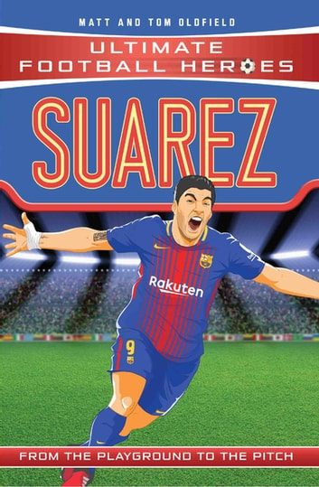 Suarez (Classic Football Heroes) - Collect Them All! ebook by Matt & Tom Oldfield
