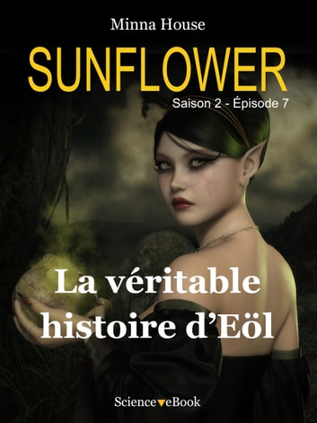 SUNFLOWER - La véritable histoire d'Eöl - Saison 2 Episode 7 ebook by Minna House
