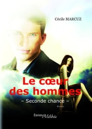 Le coeur des hommes - Seconde chance ebook by Cécile Marcuz