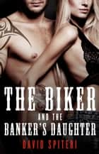The Biker and the Banker's Daughter ebook by David Spiteri