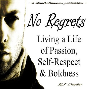 No Regrets: Living a Life of Passion, Self-Respect & Boldness audiobook by RJ Derby