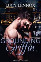 Grounding Griffin - Edizione italiana ebook by Lucy Lennox