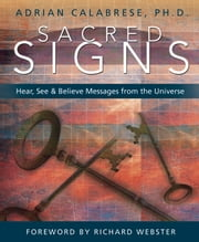 Sacred Signs - Hear, See & Believe Messages from the Universe ebook by Adrian Calabrese