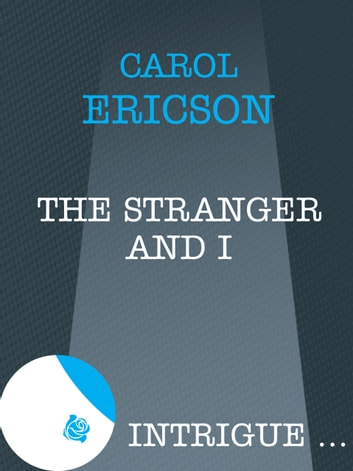The Stranger and I (Mills & Boon Intrigue) ebook by Carol Ericson