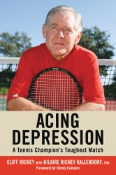 Acing Depression: A Tennis Champion's Toughest Match ebook by Cliff Richey,Hilaire Richey Kallendorf, PhD