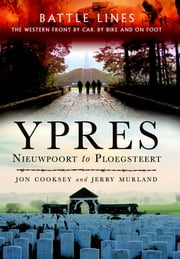 Battle Lines: Ypres - Nieuwpoort to Ploegsteert ebook by Cooksey, Jon, Murland, Jerry