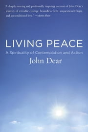 Living Peace - A Spirituality of Contemplation and Action ebook by John Dear